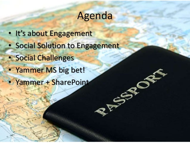 Agenda • • • • •  It's about Engagement Social Solution to Engagement Social Challenges Yammer MS big bet! Yammer + ShareP...