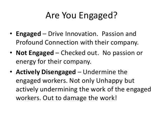 World Wide Engagement World Wide Engagement  Actively Unengaged 24%  Engaged 13%  Unengaged 63%