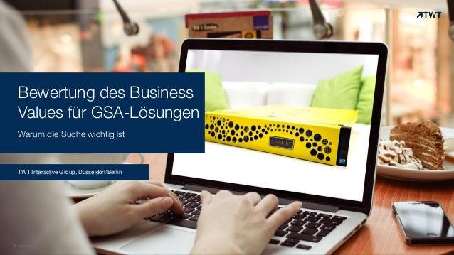 Bewertung des Business Values für GSA-Lösungen Warum die Suche wichtig ist TWT Interactive Group, Düsseldorf/Berlin © www....