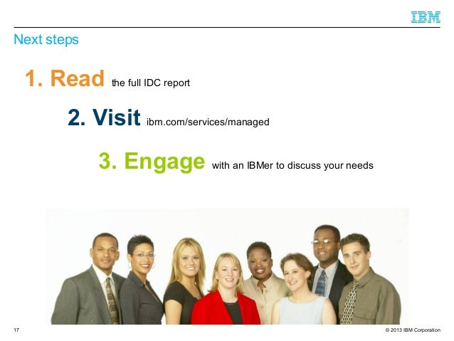 Next steps  1. Read the full IDC report 2. Visit ibm.com/services/managed 3. Engage with an IBMer to discuss your needs  1...