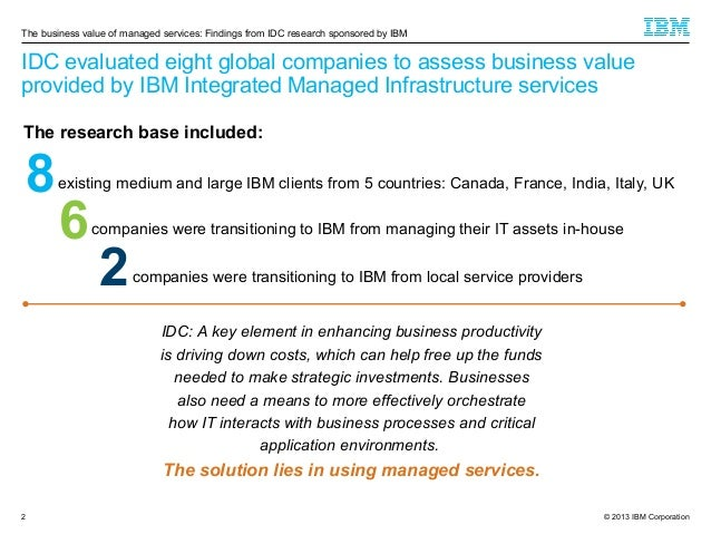 The business value of managed services: Findings from IDC research sponsored by IBM  IDC evaluated eight global companies ...