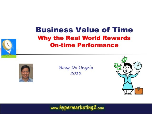 Business Value of TimeWhy the Real World Rewards   On-time Performance     Bong De Ungria         2012