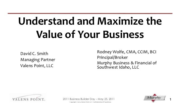Understand and Maximize the Value of Your Business<br />Rodney Wolfe, CMA, CCIM, BCI<br />Principal/Broker<br />Murphy Bus...