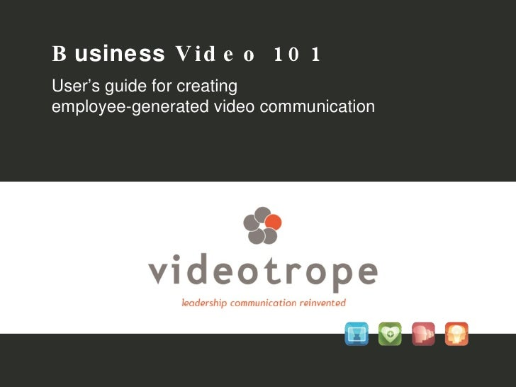 B usiness  Video 101   User's guide for creating  employee-generated video communication