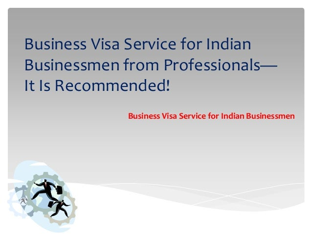 Business Visa Service for Indian Businessmen from Professionals— It Is Recommended! Business Visa Service for Indian Busin...