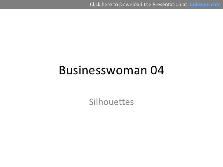 Click here to Download the Presentation at: indezine.comBusinesswoman 04    Silhouettes