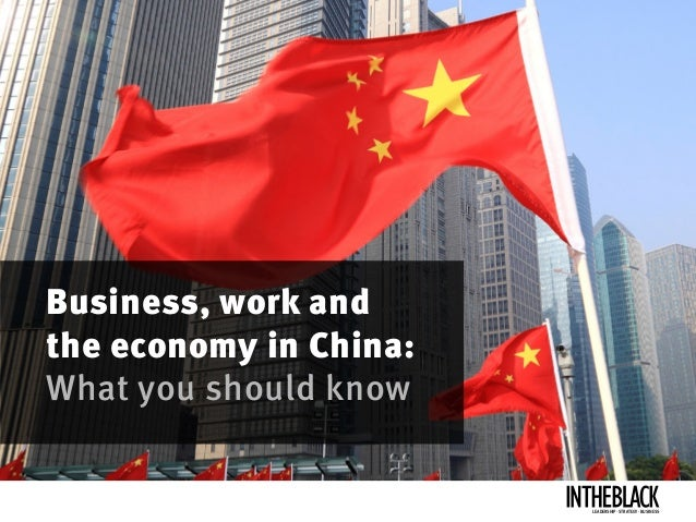 Business, work and the economy in China: What you should know Leadership .Strategy . Business