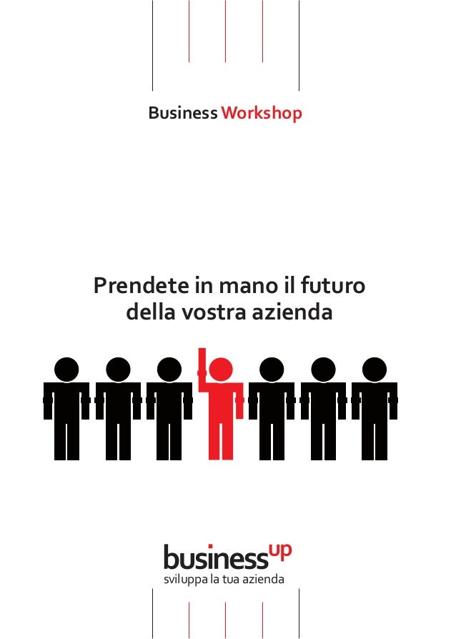 Business Workshop  Prendete in mano il futuro  della vostra azienda  sviluppa la tua azienda