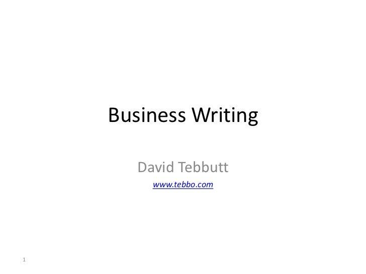 Business Writing<br />David Tebbutt<br />www.tebbo.com<br />1<br />