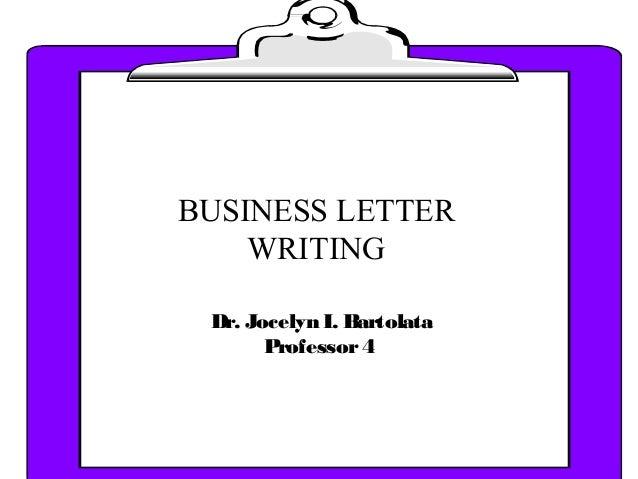 Dr. Jocelyn I. Bartolata Professor4 BUSINESS LETTER WRITING