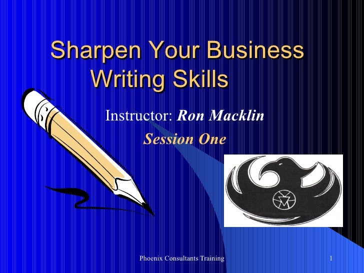 Sharpen Your Business  Writing Skills  Instructor:  Ron Macklin Session One