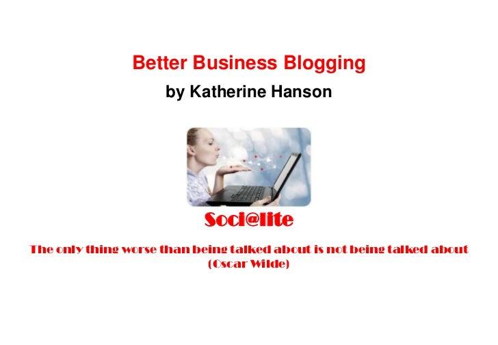 Soci@lite                                                   Better Business Blogging                                      ...