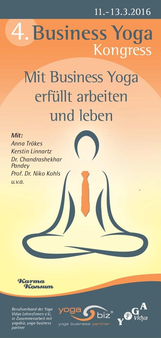 11.-13.3.2016 4.Business Yoga Mit: Anna Trökes Kerstin Linnartz Dr. Chandrashekhar Pandey Prof. Dr. Niko Kohls u.v.a. . Ko...