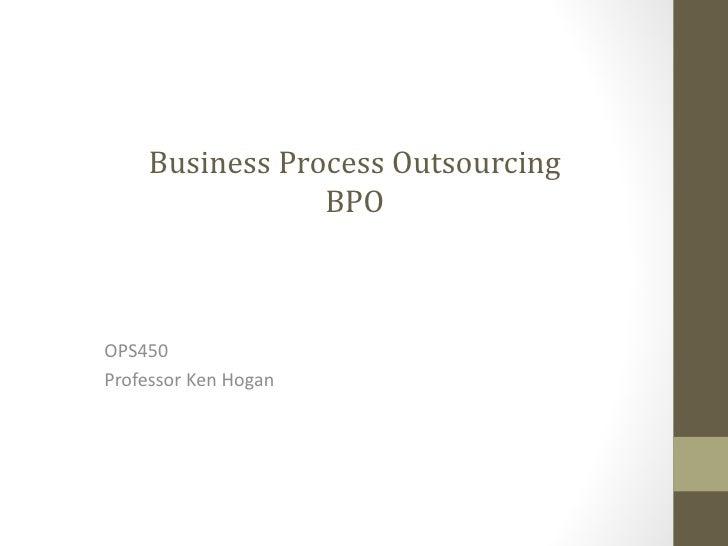 Business Process Outsourcing                BPOOPS450Professor Ken Hogan