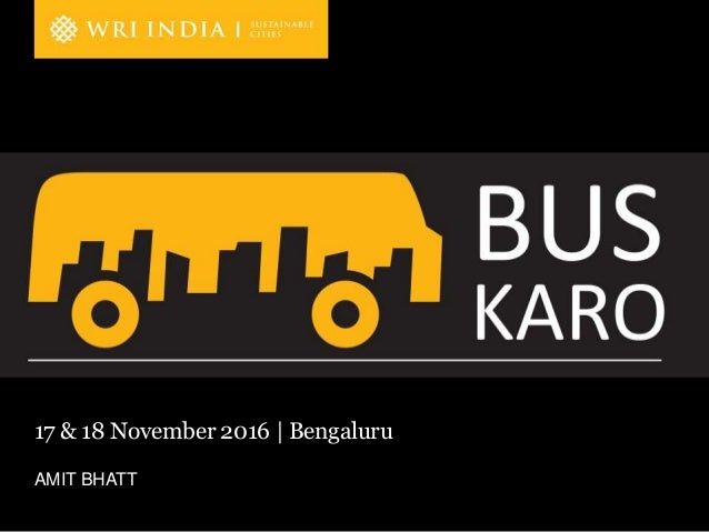 A product of WRI Ross Center for Sustainable Cities AMIT BHATT 17 & 18 November 2016 | Bengaluru