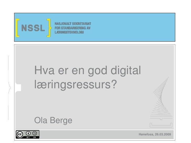 Hva er en god digital læringsressurs?   Ola Berge                     Hønefoss, 26.03.2009