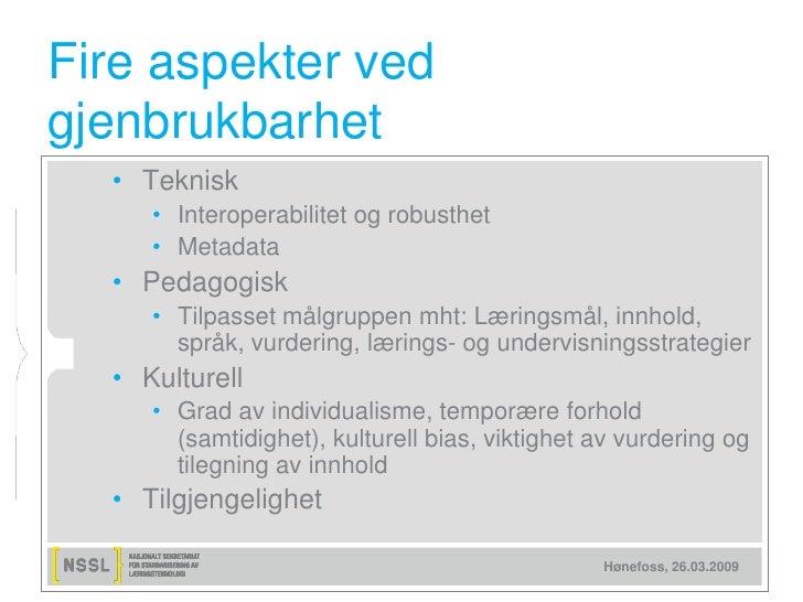 Fire aspekter ved gjenbrukbarhet   • Teknisk      • Interoperabilitet og robusthet      • Metadata   • Pedagogisk      • T...