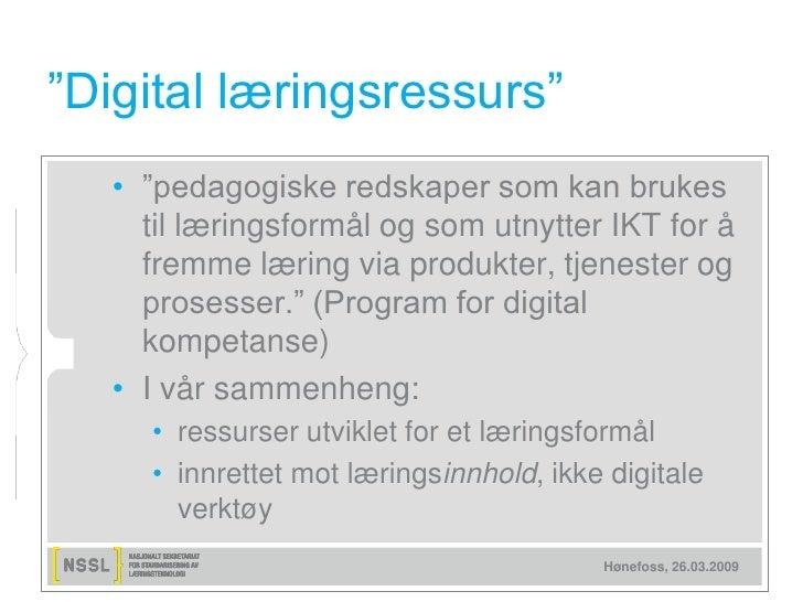 """""""Digital læringsressurs""""   • """"pedagogiske redskaper som kan brukes     til læringsformål og som utnytter IKT for å     fre..."""