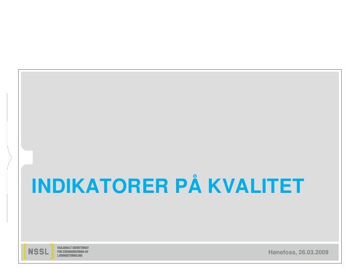 INDIKATORER PÅ KVALITET                      Hønefoss, 26.03.2009