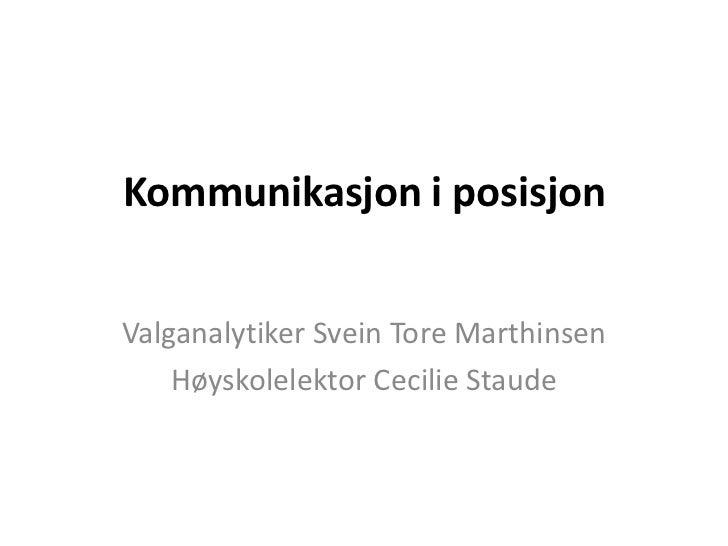Kommunikasjon i posisjonValganalytiker Svein Tore Marthinsen    Høyskolelektor Cecilie Staude