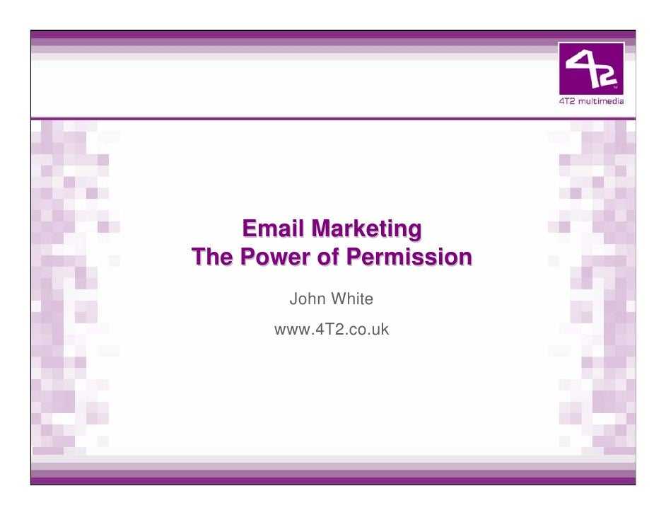 Email Marketing The Power of Permission         John White       www.4T2.co.uk