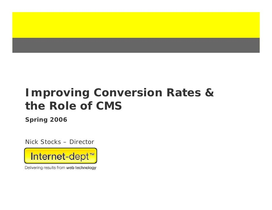 Improving Conversion Rates & the Role of CMS Spring 2006   Nick Stocks – Director