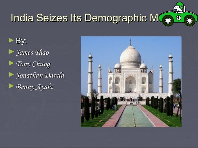 1 India Seizes Its Demographic MomentIndia Seizes Its Demographic Moment ► By:By: ► James ThaoJames Thao ► Tony ChungTony ...