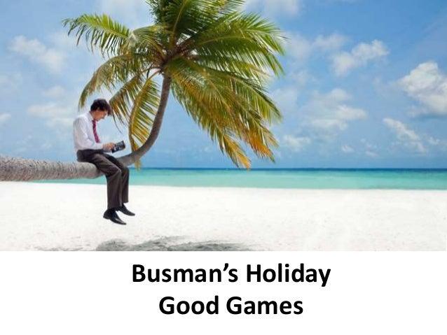 Busman's Holiday Good Games