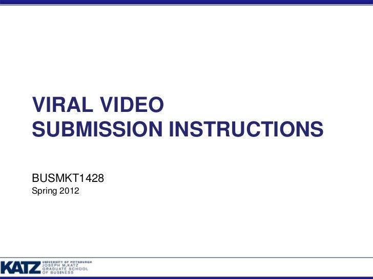 VIRAL VIDEOSUBMISSION INSTRUCTIONSBUSMKT1428Spring 2012