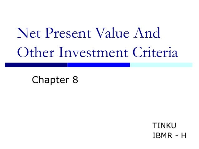 Net Present Value And Other Investment Criteria Chapter 8 TINKU IBMR - H