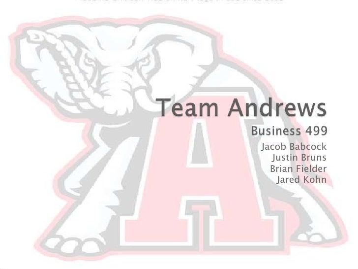 Team AndrewsBusiness 499<br />Jacob Babcock<br />Justin Bruns<br />Brian Fielder<br />Jared Kohn<br />