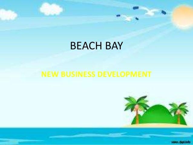 BEACH BAY NEW BUSINESS DEVELOPMENT
