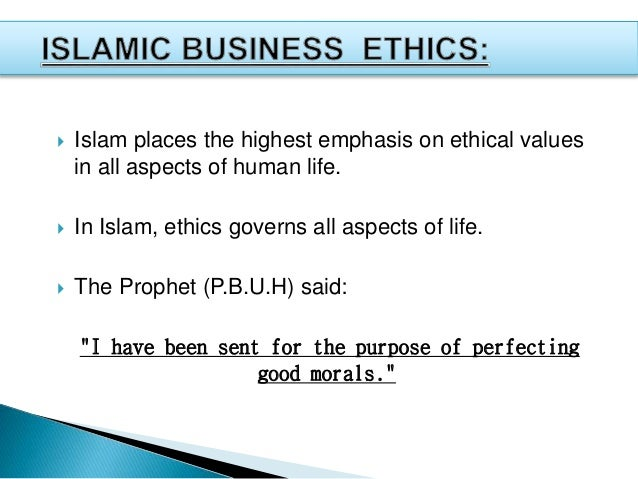 ethics in islam Principles of moral thought and action five  the most important elements of islamic ritual life are known as the five pillars of islam  islamic ethics,.