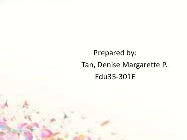 Prepared by: Tan, Denise Margarette P. Edu35-301E