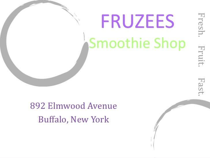 FRUZEES Smoothie Shop 892 Elmwood Avenue Buffalo, New York Fresh.  Fruit.  Fast.
