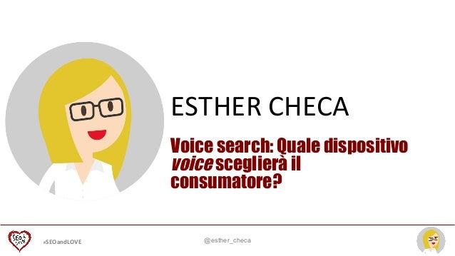 #SEOandLOVE   @esther_checa ESTHER  CHECA   Voice search: Quale dispositivo voice sceglierà il consumatore?