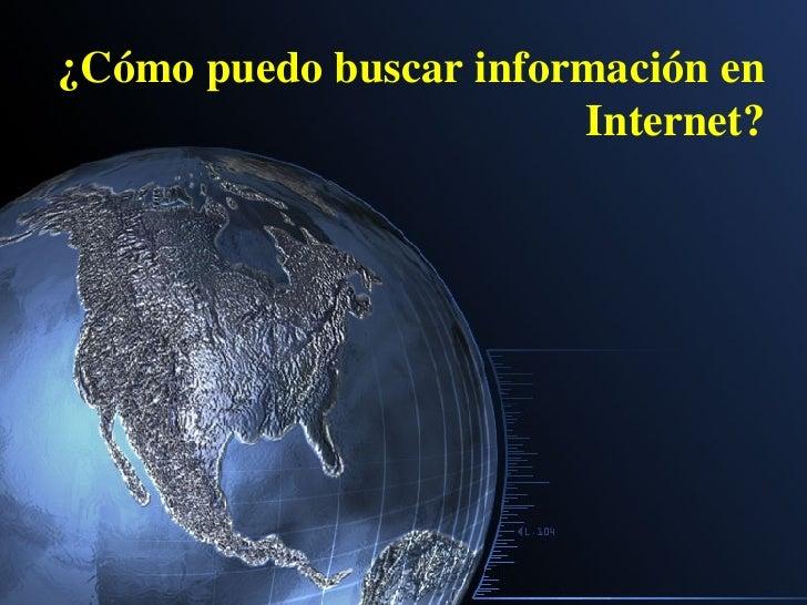 ¿Cómo puedo buscar información en  Internet?