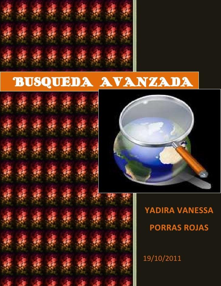 BUSQUEDA AVANZADA            YADIRA VANESSA             PORRAS ROJAS            19/10/2011