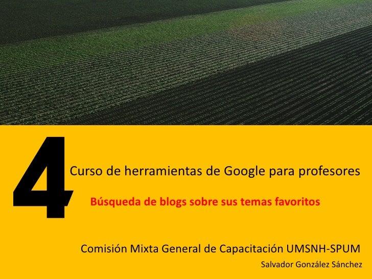Curso de herramientas de Google para profesores     Búsqueda de blogs sobre sus temas favoritos    Comisión Mixta General ...