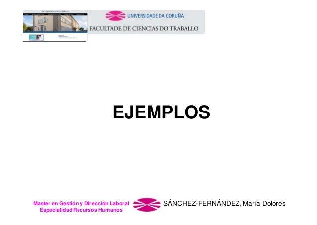 EJEMPLOS  Master en Gestión y Dirección Laboral Especialidad Recursos Humanos  SÁNCHEZ-FERNÁNDEZ, María Dolores