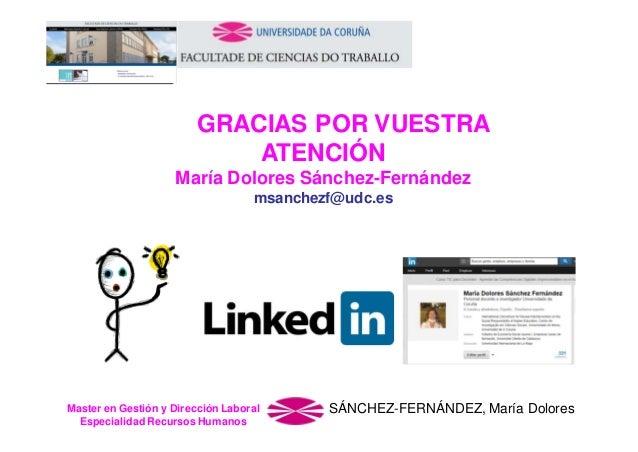 GRACIAS POR VUESTRA ATENCIÓN María Dolores Sánchez-Fernández msanchezf@udc.es  Master en Gestión y Dirección Laboral Espec...