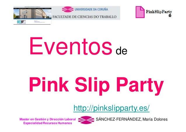 Eventos de Pink Slip Party http://pinkslipparty.es/ Master en Gestión y Dirección Laboral Especialidad Recursos Humanos  S...