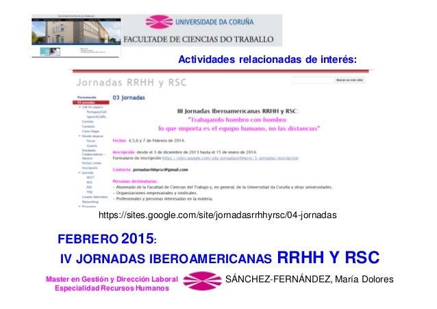 Actividades relacionadas de interés:  https://sites.google.com/site/jornadasrrhhyrsc/04-jornadas  FEBRERO 2015: IV JORNADA...