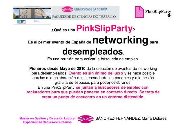 ¿Qué es una  PinkSlipParty?  Es el primer evento de España de  networking  para  desempleados. Es una reunión para activar...