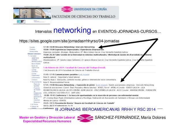 Intervalos  networking en EVENTOS-JORNADAS-CURSOS…  https://sites.google.com/site/jornadasrrhhyrsc/04-jornadas  III JORNAD...