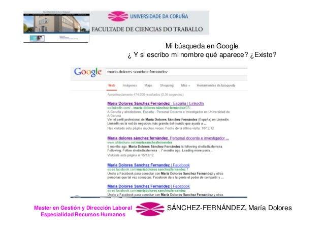 Mi búsqueda en Google ¿ Y si escribo mi nombre qué aparece? ¿Existo?  Master en Gestión y Dirección Laboral Especialidad R...