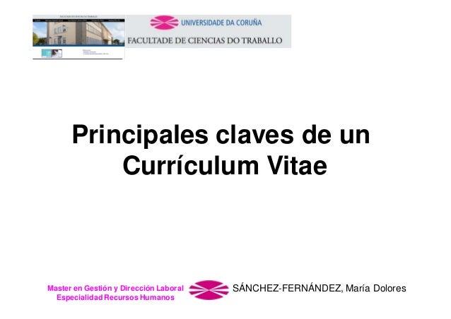 Principales claves de un Currículum Vitae  Master en Gestión y Dirección Laboral Especialidad Recursos Humanos  SÁNCHEZ-FE...
