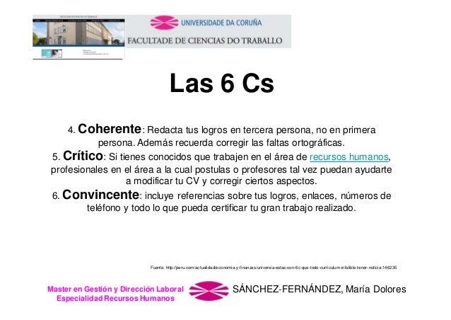 Las 6 Cs 4. Coherente: Redacta tus logros en tercera persona, no en primera persona. Además recuerda corregir las faltas o...