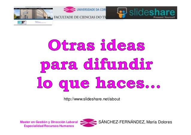 http://www.slideshare.net/about  Master en Gestión y Dirección Laboral Especialidad Recursos Humanos  SÁNCHEZ-FERNÁNDEZ, M...
