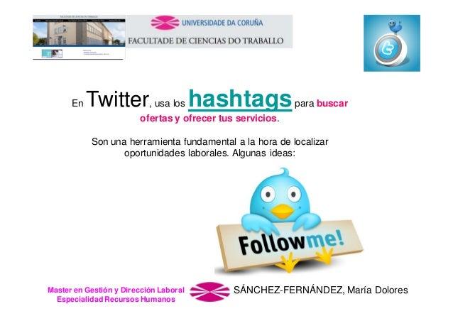 En  Twitter, usa los hashtags para buscar ofertas y ofrecer tus servicios. Son una herramienta fundamental a la hora de lo...